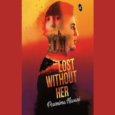 Lost Without Her by Pournima Navani audiobook