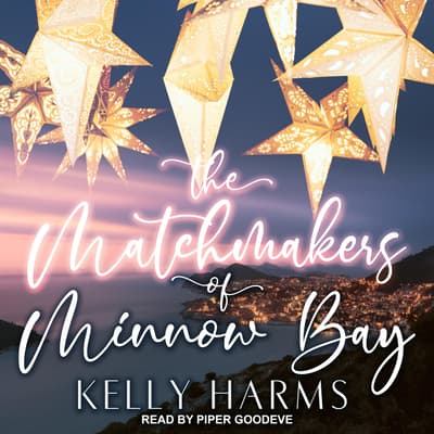 The Matchmakers of Minnow Bay by Kelly Harms audiobook