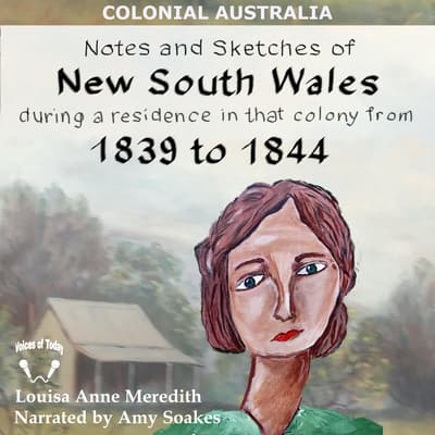 Notes and Sketches of New South Wales during a Residence in That Colony from 1839 to 1844 by Louisa Anne Meredith audiobook